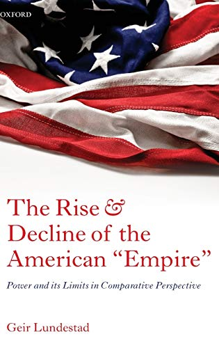 The Rise and Decline of the American Empire: Power and Its Limits in Comparative Perspective: ...
