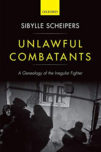 9780199646111: Unlawful Combatants: A Genealogy of the Irregular Fighter