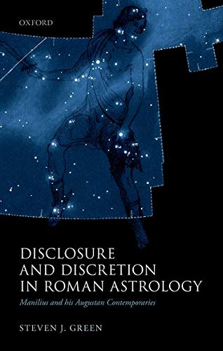 9780199646807: Disclosure and Discretion in Roman Astrology: Manilius and his Augustan Contemporaries