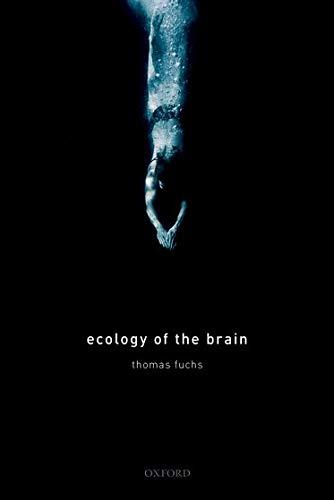 Ecology of the Brain: The phenomenology and biology of the embodied mind (Hardback): Thomas Fuchs
