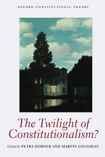 9780199651993: The Twilight of Constitutionalism? (Oxford Constitutional Theory)