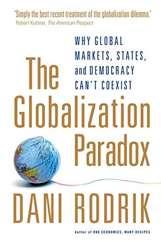 9780199652525: The Globalization Paradox: Why Global Markets, States, and Democracy Can't Coexist
