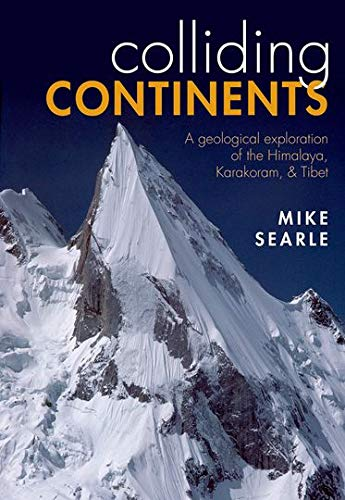 9780199653003: Colliding Continents: A geological exploration of the Himalaya, Karakoram, and Tibet