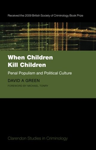 When Children Kill Children: Penal Populism and Political Culture (Paperback): David A. Green