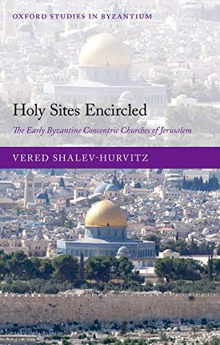9780199653775: Holy Sites Encircled: The Early Byzantine Concentric Churches of Jerusalem (Oxford Studies in Byzantium)