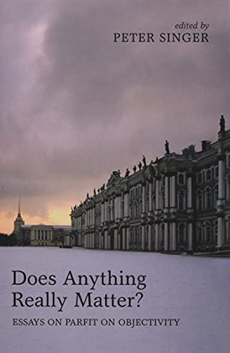Does Anything Really Matter? Essays on Parfit on Objectivity