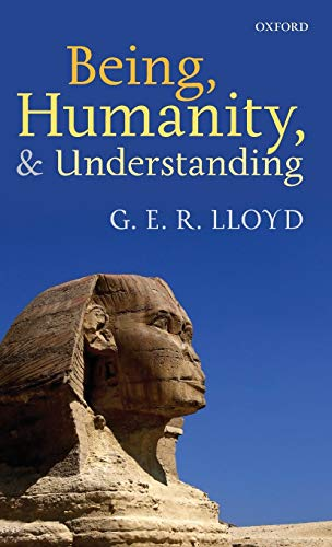 Being, Humanity, and Understanding. Studies in Ancient and Modern Societies.: LLOYD, G. E. R.,