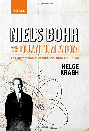 9780199654987: Niels Bohr and the Quantum Atom: The Bohr Model of Atomic Structure 1913-1925