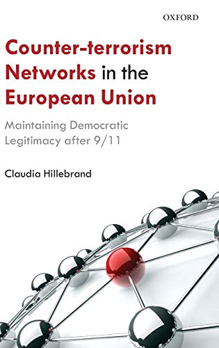 9780199655052: Counter-Terrorism Networks in the European Union: Maintaining Democratic Legitimacy after 9/11