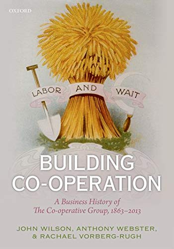 9780199655113: Building Co-operation: A Business History of The Co-operative Group, 1863-2013