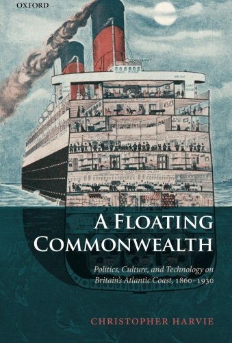 A Floating Commonwealth: Politics, Culture, and Technology on Britain's Atlantic Coast, 1860-...