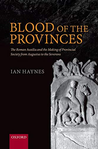 9780199655342: Blood of the Provinces: The Roman Auxila and the Making of Provincial Society from Augustus to the Severans