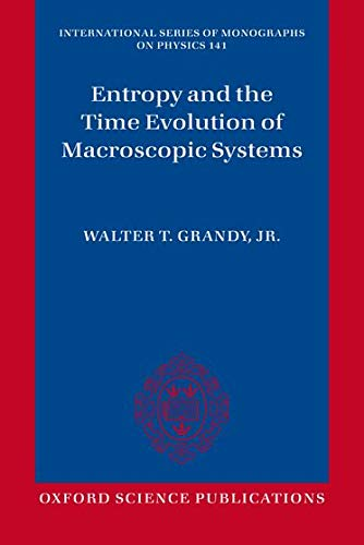 9780199655434: Entropy and the Time Evolution of Macroscopic Systems (International Series of Monographs on Physics)