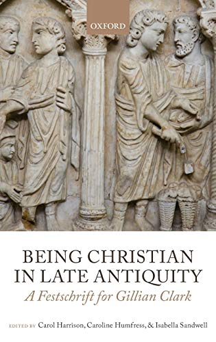 9780199656035: Being Christian in Late Antiquity: A Festschrift for Gillian Clark