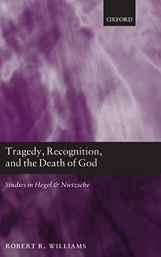 9780199656059: Tragedy, Recognition, and the Death of God: Studies in Hegel and Nietzsche