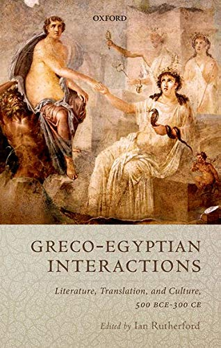 9780199656127: Graeco-Egyptian Interactions: Literature, Translation, and Culture, 500 BC-AD 300