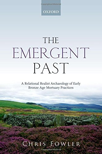 9780199656370: The Emergent Past: A Relational Realist Archaeology of Early Bronze Age Mortuary Practices