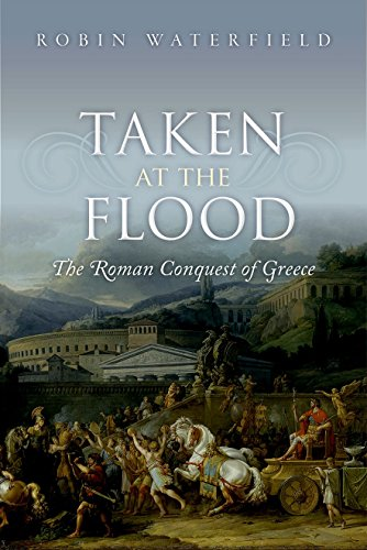 9780199656462: Taken at the Flood: The Roman Conquest of Greece