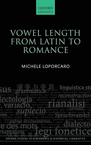 Vowel Length From Latin to Romance (Oxford Studies in Diachronic and Historical Linguistics): ...