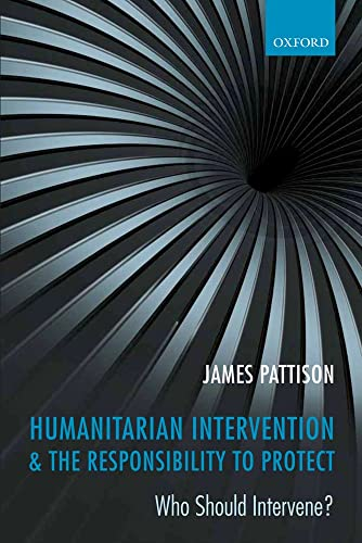 9780199656622: Humanitarian Intervention and the Responsibility To Protect: Who Should Intervene?