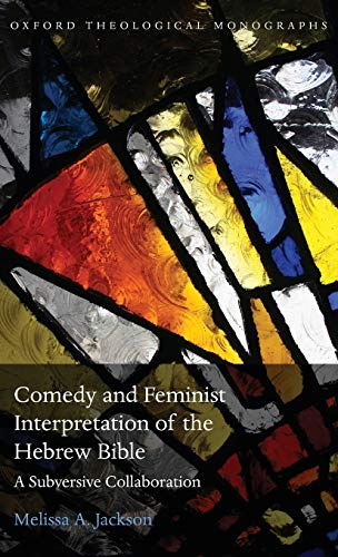 Comedy and Feminist Interpretation of the Hebrew Bible. A Subversive Collaboration.: JACKSON, M.,