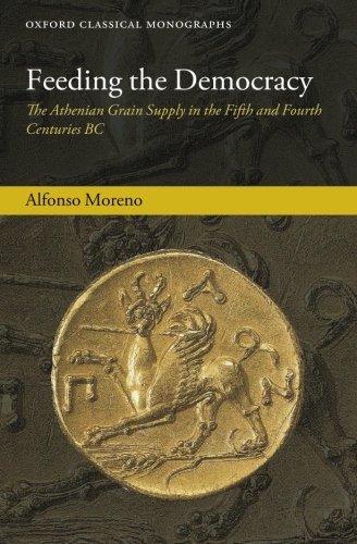 9780199656943: Feeding the Democracy: The Athenian Grain Supply in the Fifth and Fourth Centuries BC (Oxford Classical Monographs)
