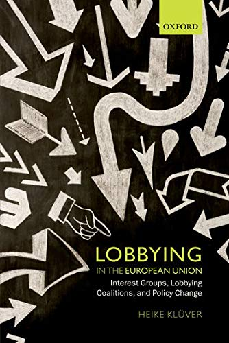 9780199657445: Lobbying in the European Union: Interest Groups, Lobbying Coalitions, and Policy Change