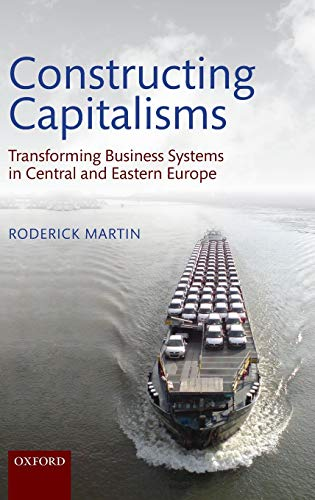 9780199657667: Constructing Capitalisms: Transforming Business Systems in Central and Eastern Europe