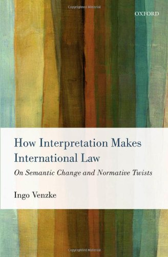 9780199657674: How Interpretation Makes International Law: On Semantic Change and Normative Twists