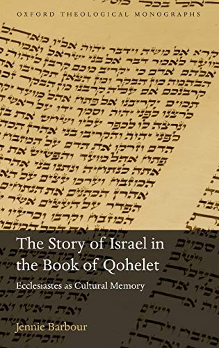 9780199657827: The Story of Israel in the Book of Qohelet: Ecclesiastes as Cultural Memory (Oxford Theology and Religion Monographs)