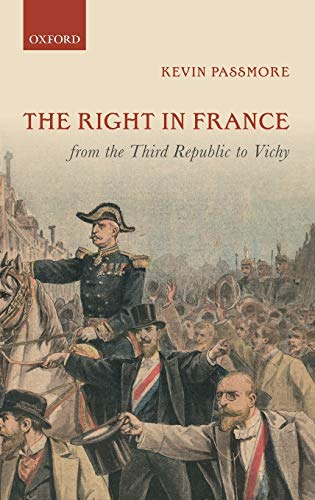 9780199658206: The Right in France from the Third Republic to Vichy