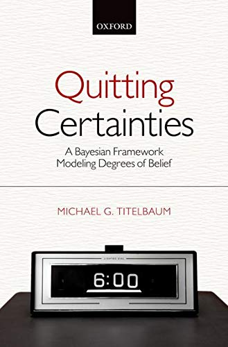 9780199658305: Quitting Certainties: A Bayesian Framework Modeling Degrees of Belief