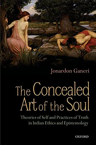 9780199658596: The Concealed Art of the Soul: Theories of the Self and Practices of Truth in Indian Ethics and Epistemology