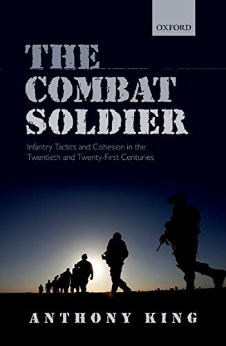 9780199658848: The Combat Soldier: Infantry Tactics and Cohesion in the Twentieth and Twenty-First Centuries