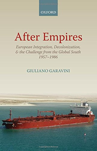 9780199659197: After Empires: European Integration, Decolonization, and the Challenge from the Global South 1957-1986