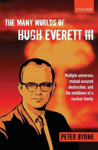 9780199659241: The Many Worlds of Hugh Everett III: Multiple Universes, Mutual Assured Destruction, and the Meltdown of a Nuclear Family