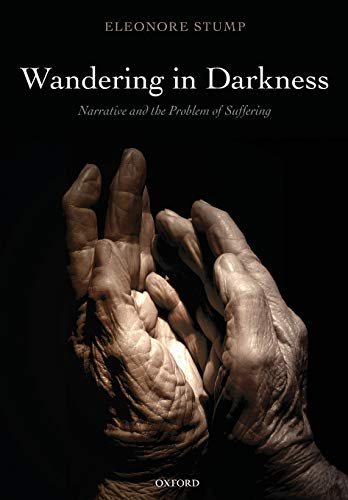 Wandering in Darkness: Narrative and the Problem of Suffering (9780199659302) by Stump, Eleonore