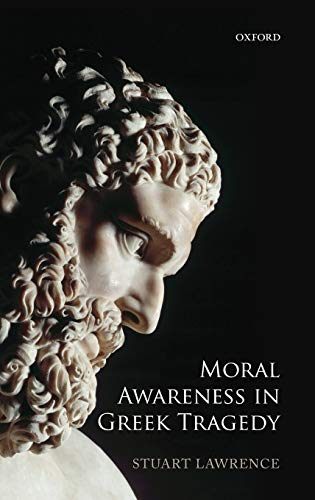 9780199659753: Moral Awareness in Greek Tragedy