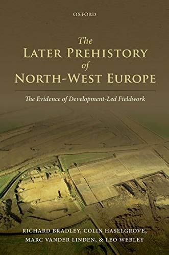 9780199659777: The Later Prehistory of North-West Europe: The Evidence of Development-led Fieldwork