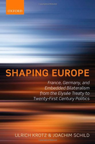 9780199660087: Shaping Europe: France, Germany, and Embedded Bilateralism from the Elysée Treaty to Twenty-First Century Politics