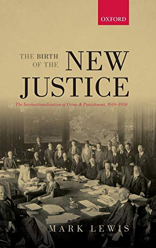 9780199660285: The Birth of the New Justice: The Internationalization of Crime and Punishment, 1919-1950