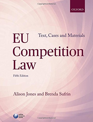EU COMPETITION LAW: TEXT, CASES & MATERIALS: Jones, Alison, Sufrin,