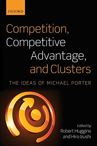 9780199660421: Competition, Competitive Advantage, and Clusters: The Ideas of Michael Porter