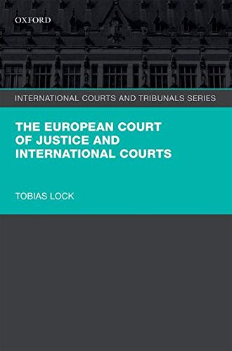9780199660476: The European Court of Justice and International Courts (International Courts and Tribunals Series)