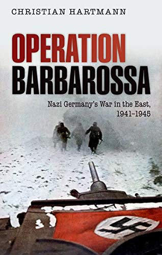 Operation Barbarossa : Nazi Germany's War in: Hartmann, Christian