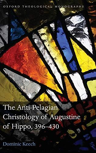9780199662234: The Anti-Pelagian Christology of Augustine of Hippo, 396-430 (Oxford Theological Monographs)