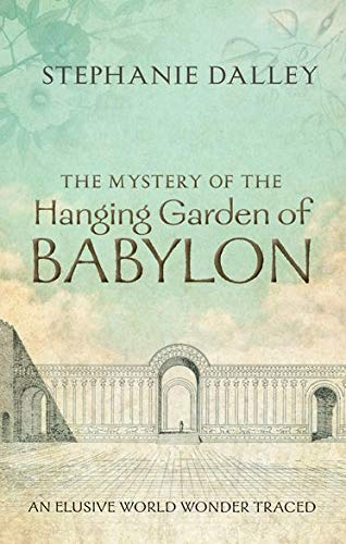 9780199662265: The Mystery of the Hanging Garden of Babylon: An Elusive World Wonder Traced