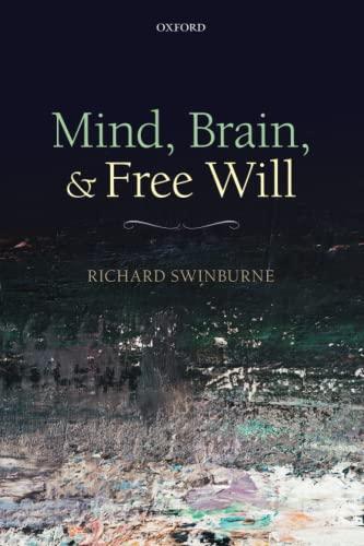 Mind, Brain, and Free Will: Swinburne, Richard
