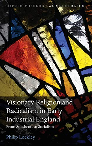 9780199663873 - Philip Lockley: Visionary Religion and Radicalism in Early Industrial England From Southcott to Socialism by Philip Lockley 2013 Hardcover - Книга