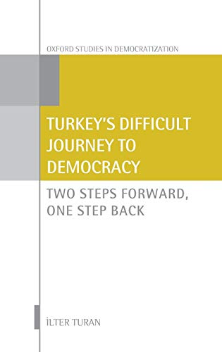 9780199663989: Turkey's Difficult Journey to Democracy: Two Steps Forward, One Step Back (Oxford Studies in Democratization)